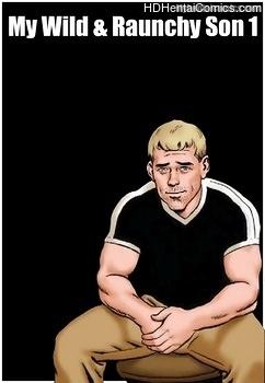 Porn Comics - My Wild & Raunchy Son 1 XXX Comics