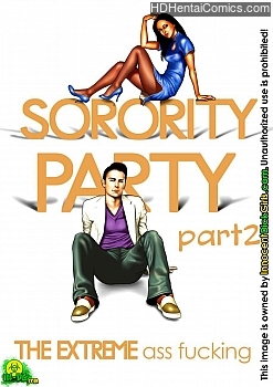 Sorority Party 2 – The Extreme Ass Fucking Sex Comics
